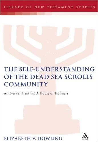 Self-understanding of the Dead Sea Scrolls Community: An Eternal Planting, a House of Holiness - The Library of Second Temple Studies (Hardback)