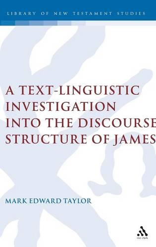 Text-Linguistic Investigation into the Discourse Structure of James - The Library of New Testament Studies 311 (Hardback)