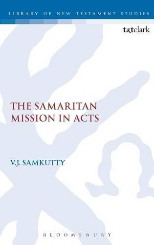 Samaritan Mission in Acts: v. 328 - T&T Clark Library of Biblical Studies S. v. 328 (Hardback)