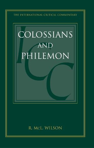 Colossians and Philemon: A Critical and Exegetical Commentary - International Critical Commentary (Hardback)