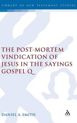 Post-mortem Vindication of Jesus in the Sayings Gospel Q - The Library of New Testament Studies v. 328 (Hardback)