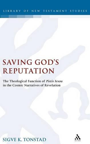 Saving God's Reputation: The Meaning of Pistis Iesou in the Cosmic Narratives of Revelation - The Library of New Testament Studies v. 337 (Hardback)