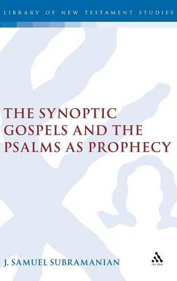 The Synoptic Gospels and the Psalms as Prophecy - The Library of New Testament Studies v. 351 (Hardback)