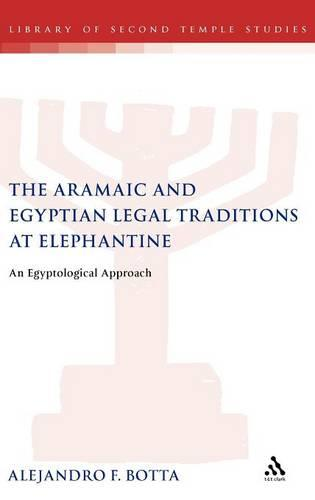 The Aramaic and Egyptian Legal Traditions at Elephantine: An Egyptological Approach - The Library of Second Temple Studies 64 (Hardback)