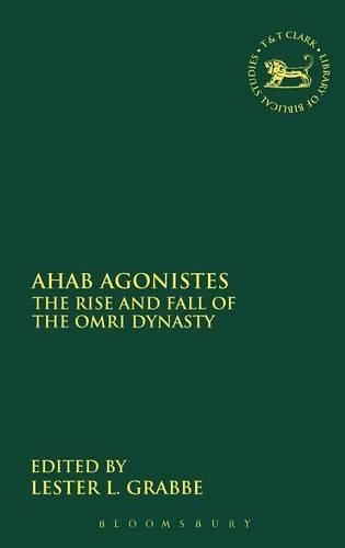 Ahab Agonistes: The Rise and Fall of the Omri Dynasty - The Library of Hebrew Bible/Old Testament Studies v. 421 (Hardback)