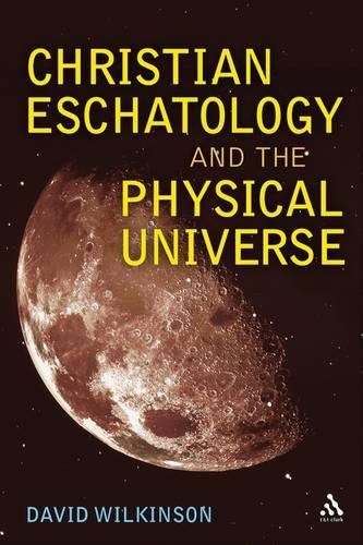 Christian Eschatology and the Physical Universe (Hardback)