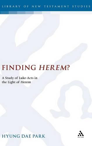 Finding Herem?: A Study of Luke-Acts in the Light of Herem - The Library of New Testament Studies (Hardback)