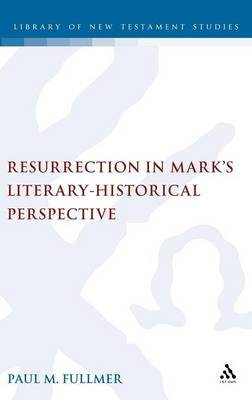 Resurrection in Mark's Literary-historical Perspective - The Library of New Testament Studies (Hardback)
