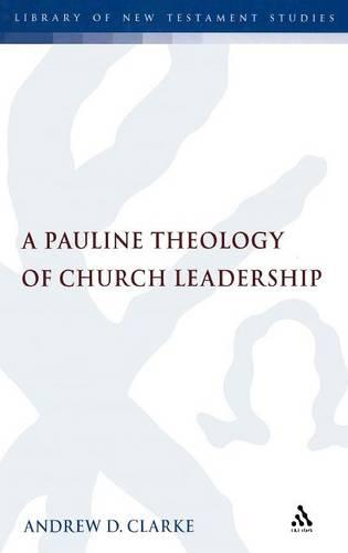 A Pauline Theology of Church Leadership - The Library of New Testament Studies (Hardback)