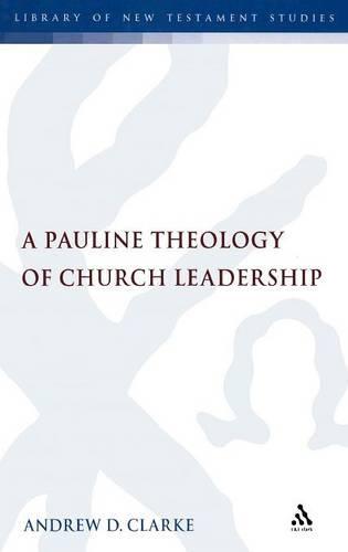 A Pauline Theology of Church Leadership - The Library of New Testament Studies v. 362 (Hardback)