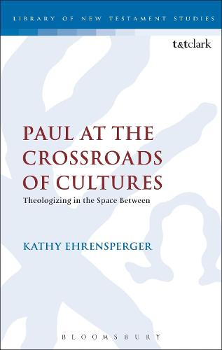 Paul at the Crossroads of Cultures: Theologizing in the Space Between - The Library of New Testament Studies (Hardback)
