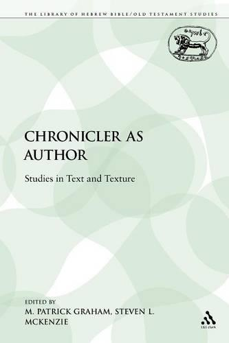 The Chronicler as Author: Studies in Text and Texture - Library of Hebrew Bible/Old Testament Studies 263 (Paperback)