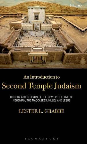 An Introduction to Second Temple Judaism: History and Religion of the Jews in the Time of Nehemiah, the Maccabees, Hillel and Jesus (Hardback)