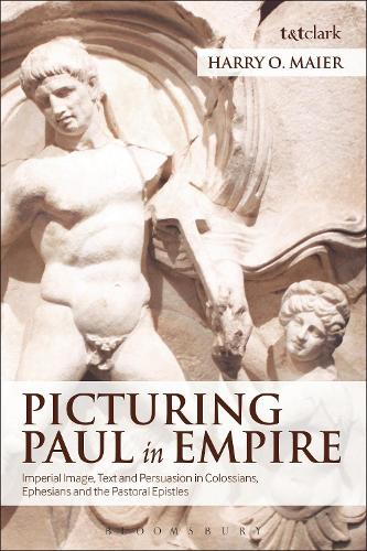 Picturing Paul in Empire: Imperial Image, Text and Persuasion in Colossians, Ephesians and the Pastoral Epistles (Paperback)