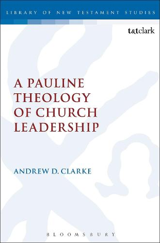 A Pauline Theology of Church Leadership - The Library of New Testament Studies (Paperback)