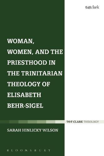 Woman, Women, and the Priesthood in the Trinitarian Theology of Elisabeth Behr-Sigel (Hardback)