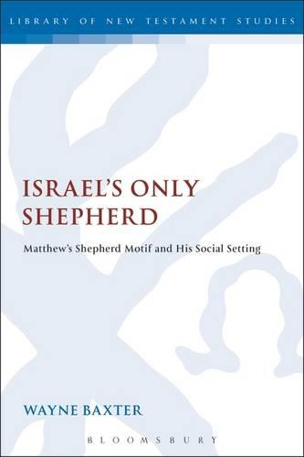 Israel's Only Shepherd: Matthew's Shepherd Motif and His Social Setting - The Library of New Testament Studies (Hardback)