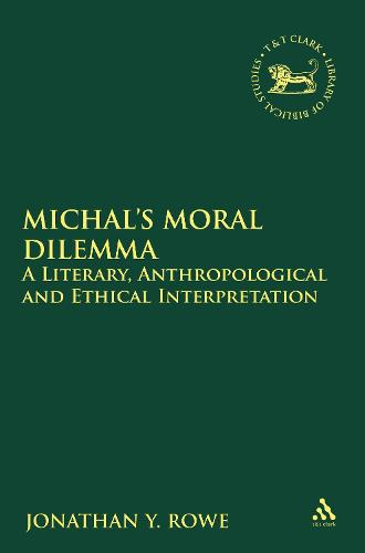 Michal's Moral Dilemma: A Literary, Anthropological and Ethical Interpretation - The Library of Hebrew Bible/Old Testament Studies (Paperback)