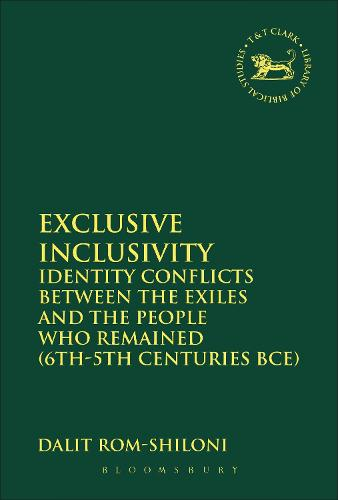 Exclusive Inclusivity: Identity Conflicts between the Exiles and the People who Remained (6th-5th Centuries BCE) - The Library of Hebrew Bible/Old Testament Studies (Hardback)