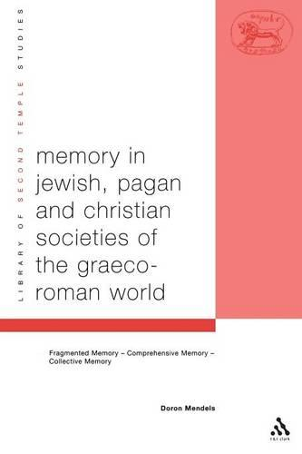 Memory in Jewish, Pagan and Christian Societies of the Graeco-Roman World - The Library of Second Temple Studies (Paperback)