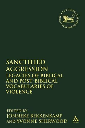 Sanctified Aggression: Legacies of Biblical and Post-Biblical Vocabularies of Violence - Journal for the Study of the Old Testament Supplement S. (Paperback)