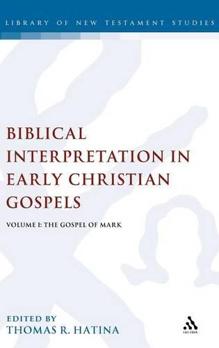 Biblical Interpretation in Early Christian Gospels: Gospel of Mark v. 1 - The Library of New Testament Studies (Hardback)