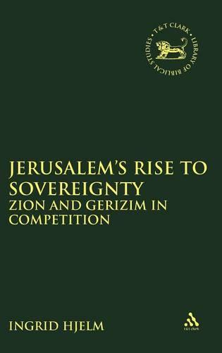 Jerusalem's Rise to Sovereignty: Zion and Gerizim in Competition - Journal for the Study of the Old Testament Supplement S. v. 404 (Hardback)
