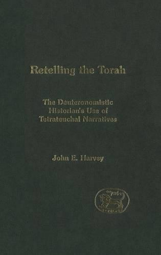 Retelling the Torah: The Deuteronomistic Historians Use of Tetrateuchal Narratives - Journal for the Study of the Old Testament Supplement S. v. 403 (Hardback)