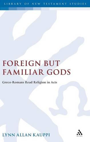 Foreign But Familiar Gods - Journal for the Study of the New Testament Supplement S. v. 277 (Hardback)