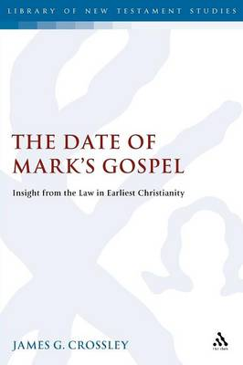 The Date of Mark's Gospel: Insight from the Law in Earliest Christianity - Journal for the Study of the New Testament Supplement S. (Paperback)