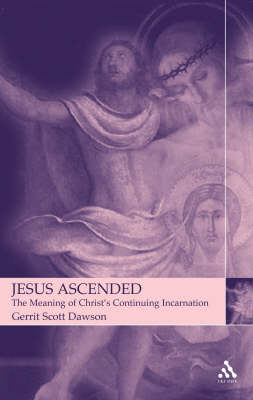 Jesus Ascended: The Meaning of Christ's Continuing Incarnation (Hardback)