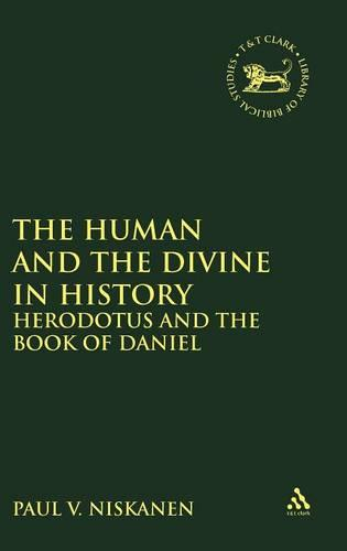 The Human and the Divine in History: Herodotus and the Book of Daniel - Journal for the Study of the Old Testament Supplement S. v. 396 (Hardback)