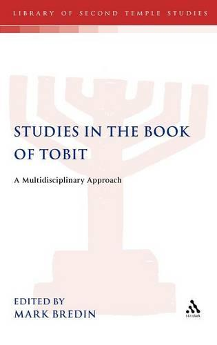 Studies in the Book of Tobit: A Multidisciplinary Approach - The Library of Second Temple Studies (Hardback)