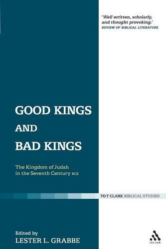 Good Kings and Bad Kings - The Library of Hebrew Bible/Old Testament Studies v. 393 (Paperback)