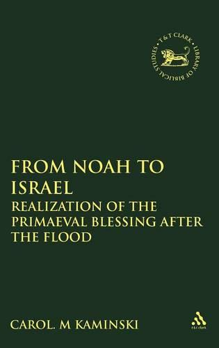 From Noah to Israel: Realization of the Primeval Blessing After the Flood - Journal for the Study of the Old Testament Supplement S. v. 413 (Hardback)