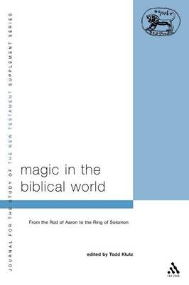 Magic in the Biblical World: From the Rod of Aaron to the Ring of Solomon - Journal for the study of the New Testament supplement series Vol 245 (Paperback)