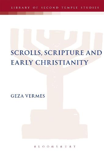 Scrolls, Scriptures and Early Christianity - The Library of Second Temple Studies 56 (Hardback)