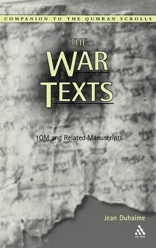 The War Texts: 1QM and Related Manuscripts - Companion to the Qumran Scrolls S. (Hardback)