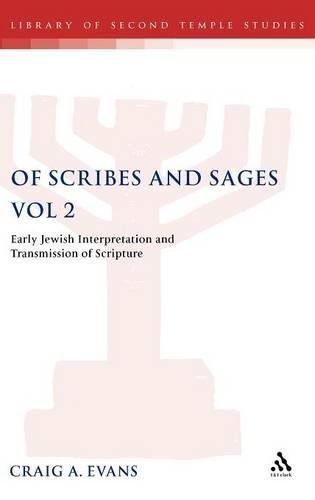 Of Scribes and Sages: Later Versions and Traditions v. 2: Early Jewish Interpretation and Transmission of Scripture - The Library of Second Temple Studies 51 (Hardback)