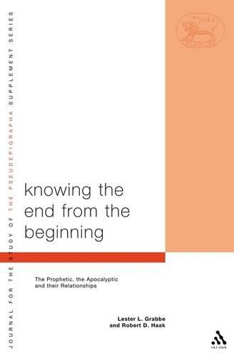 Knowing the End from the Beginning: The Prophetic, the Apocalyptic and Their Relationship - Journal for the Study of the Pseudepigrapha Supplement S. v. 46 (Paperback)