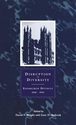 Disruption to Diversity: Edinburgh Divinity, 1846-1996 (Hardback)
