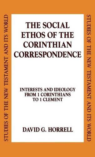 The Social Ethos of the Corinthian Correspondence: Interests and Ideology from 1 Corinthians to 1 Clement - Studies of the New Testament & Its World (Hardback)