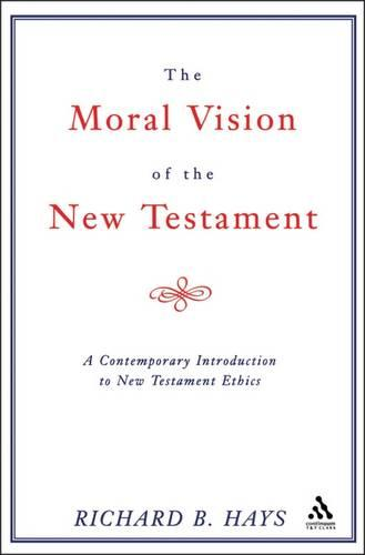 The Moral Vision of the New Testament: Contemporary Introduction to New Testament Ethics (Paperback)