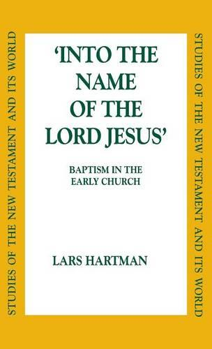"""Into the Name of the Lord Jesus"": Baptism in the Early Church - Studies of the New Testament & its world (Hardback)"