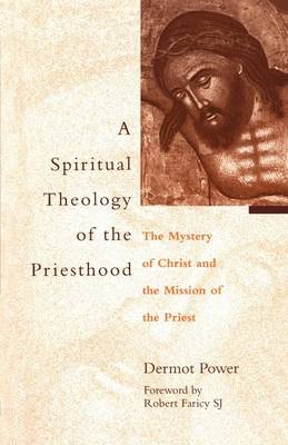 A Spiritual Theology of the Priesthood: The Mystery of Christ and the Mission of the Priest (Paperback)