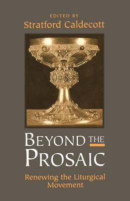 Beyond the Prosaic: Renewing the Liturgical Movement (Paperback)