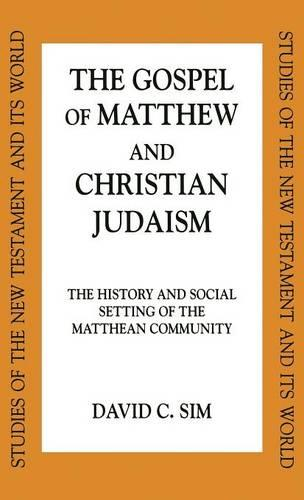 The Gospel of Matthew and Christian Judaism: The History and Social Setting of the Matthew Community - Studies of the New Testament & Its World (Hardback)
