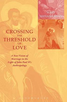 Crossing the Threshold of Love: Contemporary Marriage in the Light of John Paul II's Anthropology (Paperback)