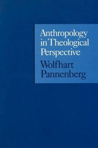 Anthropology in Theological Perspective (Paperback)