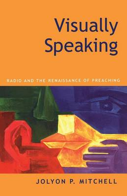 Visually Speaking: Radio and the Renaissance of Preaching (Paperback)